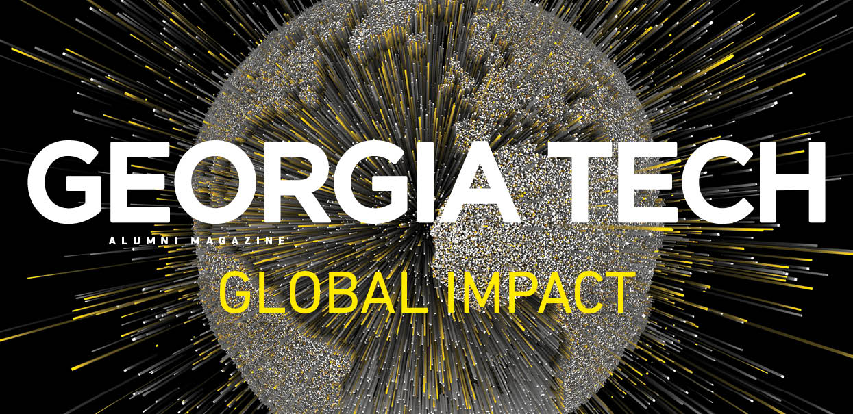 Magazine: Georgia Tech Alumni Magazine - Tech's Global Impact